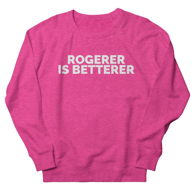 Rogerer is Betterer Men's French Terry Sweatshirt by Shirts by Hal Gatewood