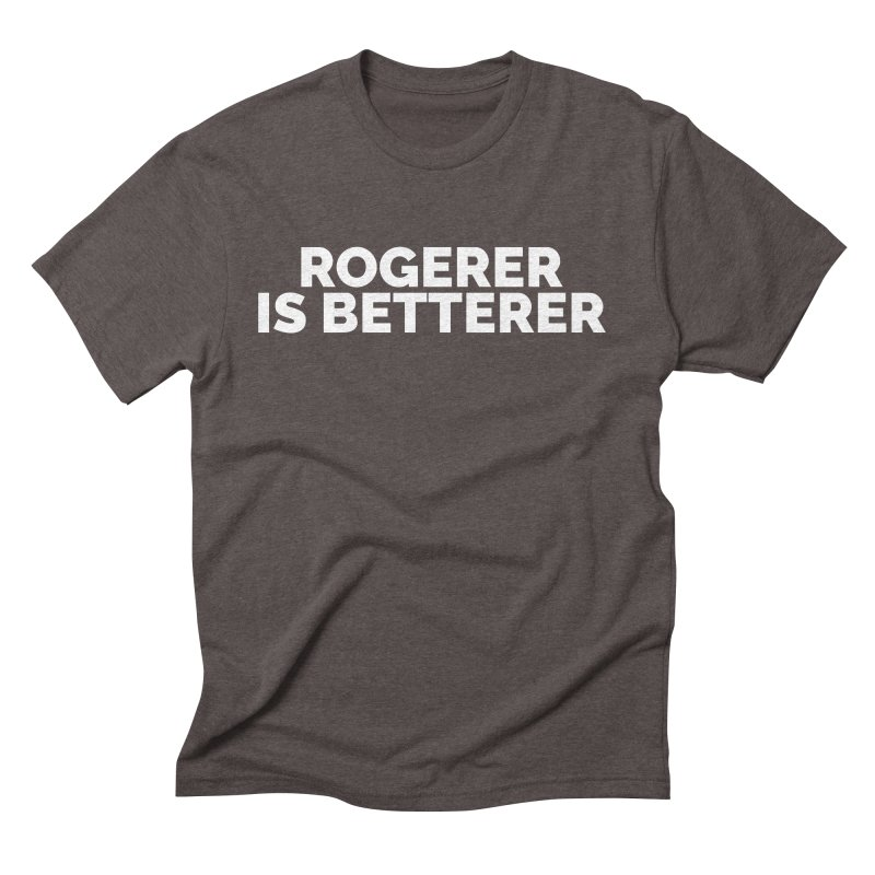 Rogerer is Betterer Men's Triblend T-shirt by Shirts by Hal Gatewood