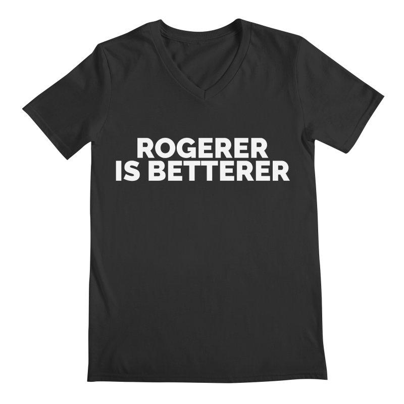 Rogerer is Betterer Men's Regular V-Neck by Shirts by Hal Gatewood