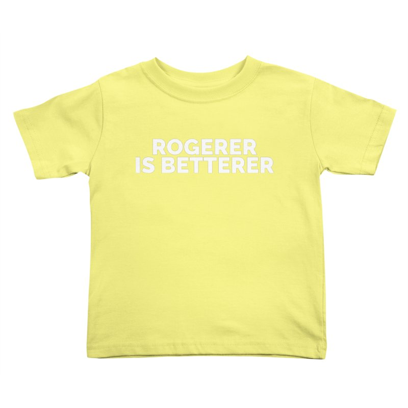 Rogerer is Betterer Kids Toddler T-Shirt by Shirts by Hal Gatewood