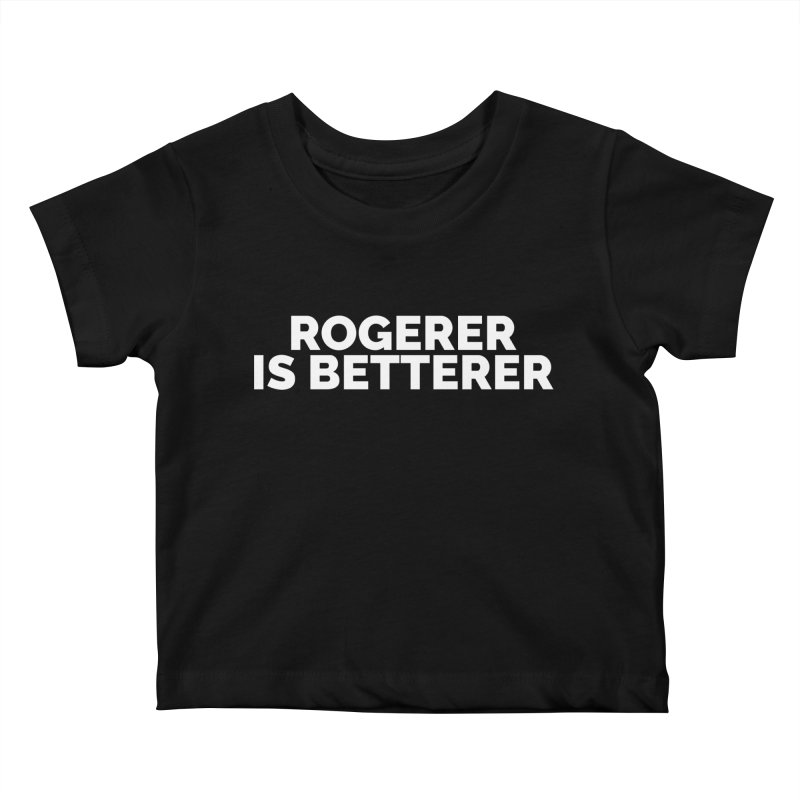 Rogerer is Betterer Kids Baby T-Shirt by Shirts by Hal Gatewood