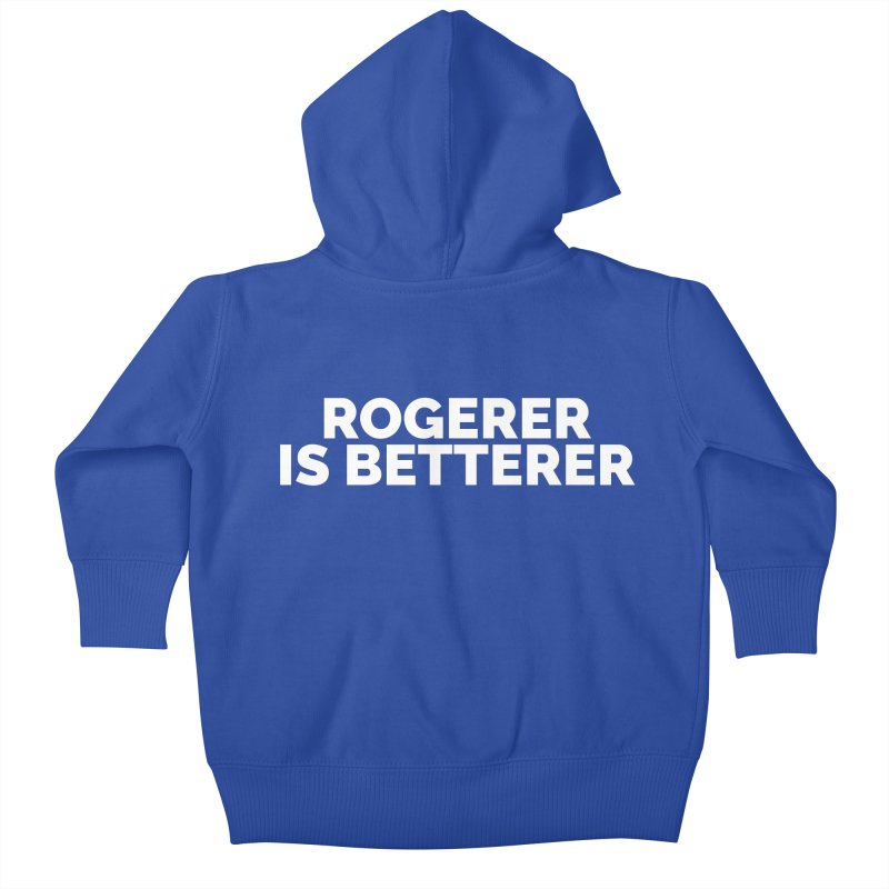 Rogerer is Betterer Kids Baby Zip-Up Hoody by Shirts by Hal Gatewood