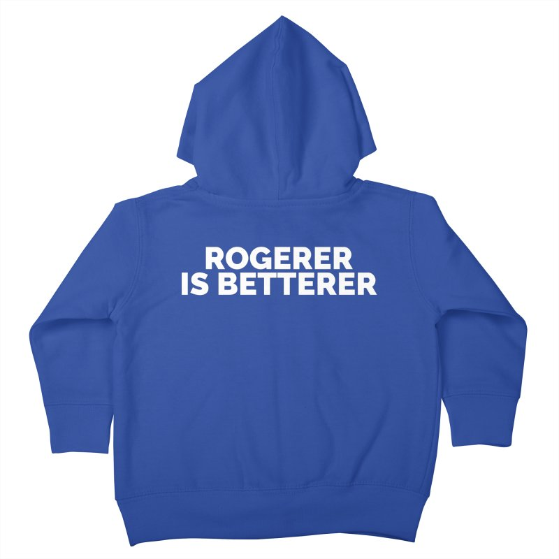 Rogerer is Betterer Kids Toddler Zip-Up Hoody by Shirts by Hal Gatewood