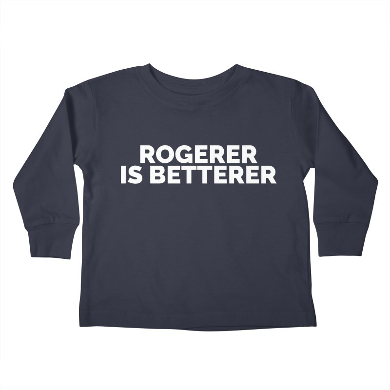 Rogerer is Betterer Kids Toddler Longsleeve T-Shirt by Shirts by Hal Gatewood