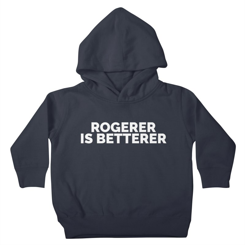 Rogerer is Betterer Kids Toddler Pullover Hoody by Shirts by Hal Gatewood