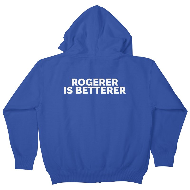 Rogerer is Betterer Kids Zip-Up Hoody by Shirts by Hal Gatewood
