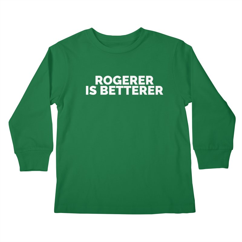 Rogerer is Betterer Kids Longsleeve T-Shirt by Shirts by Hal Gatewood