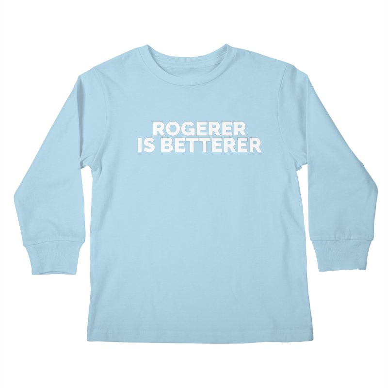 Rogerer is Betterer Kids Longsleeve T-Shirt by Shirts by Hal Gatewood