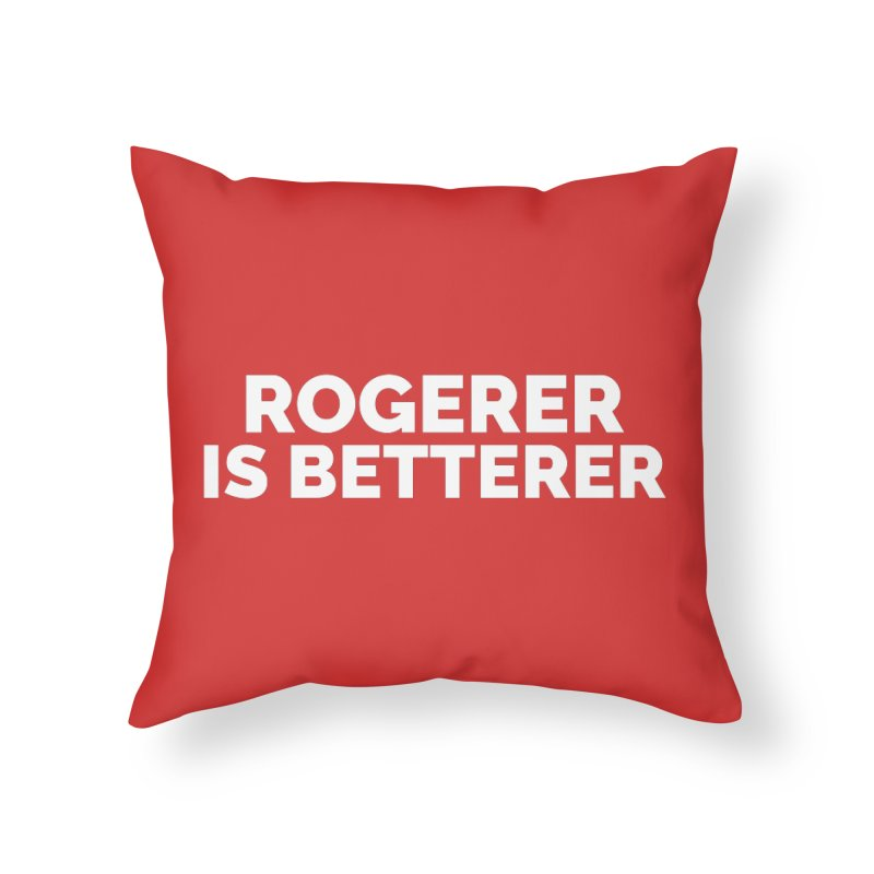 Rogerer is Betterer Home Throw Pillow by Shirts by Hal Gatewood