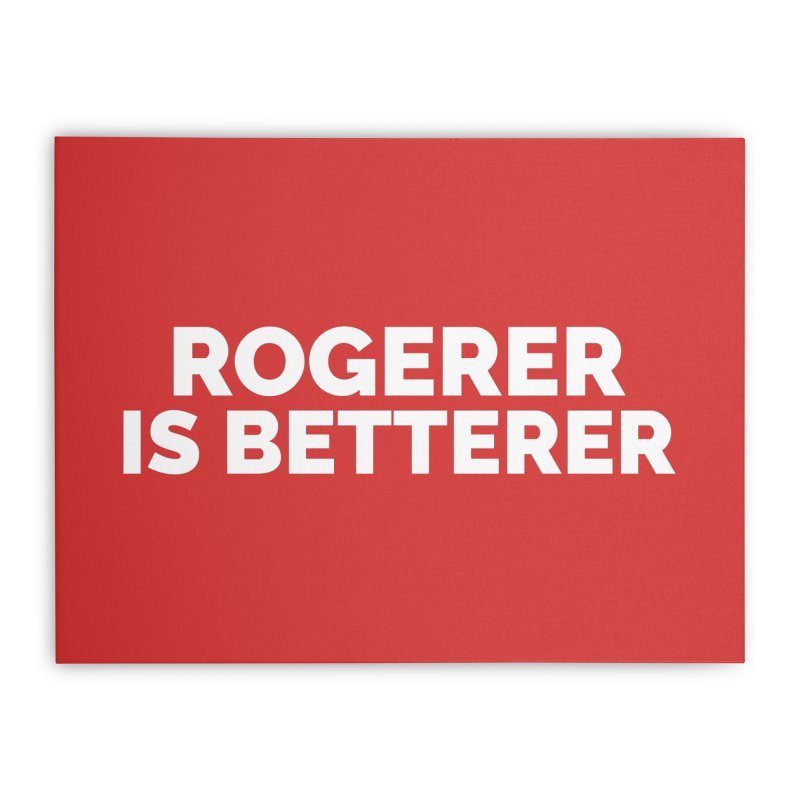Rogerer is Betterer Home Stretched Canvas by Shirts by Hal Gatewood