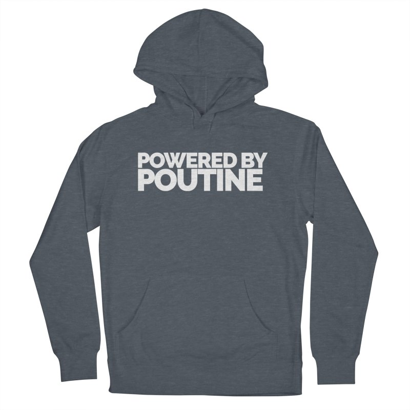 Powered by Poutine Women's French Terry Pullover Hoody by Shirts by Hal Gatewood