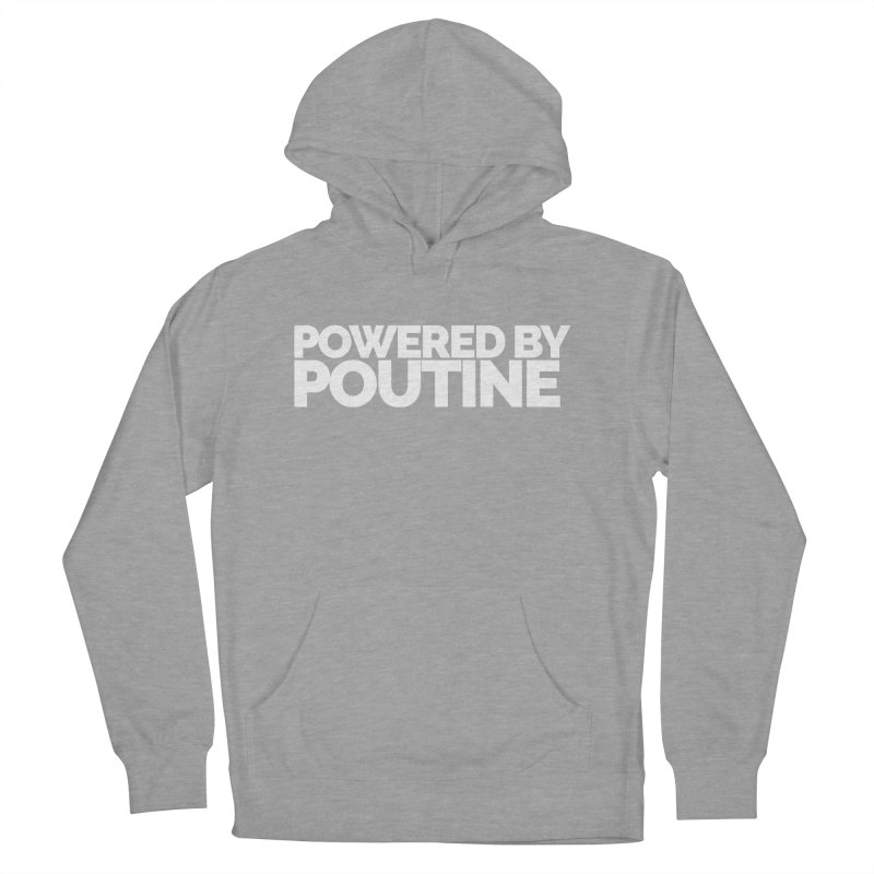 Powered by Poutine Women's Pullover Hoody by Shirts by Hal Gatewood