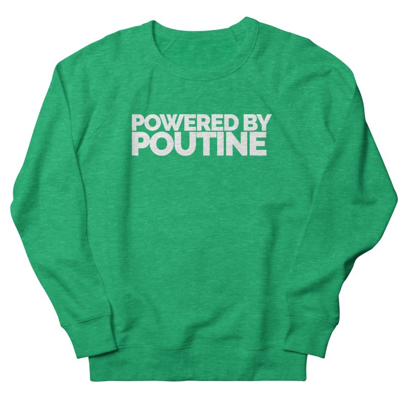 Powered by Poutine Women's French Terry Sweatshirt by Shirts by Hal Gatewood