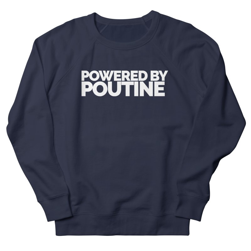 Powered by Poutine Men's French Terry Sweatshirt by Shirts by Hal Gatewood