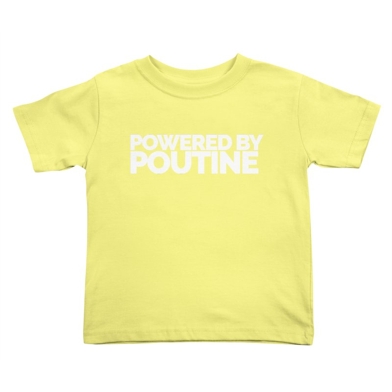 Powered by Poutine Kids Toddler T-Shirt by Shirts by Hal Gatewood