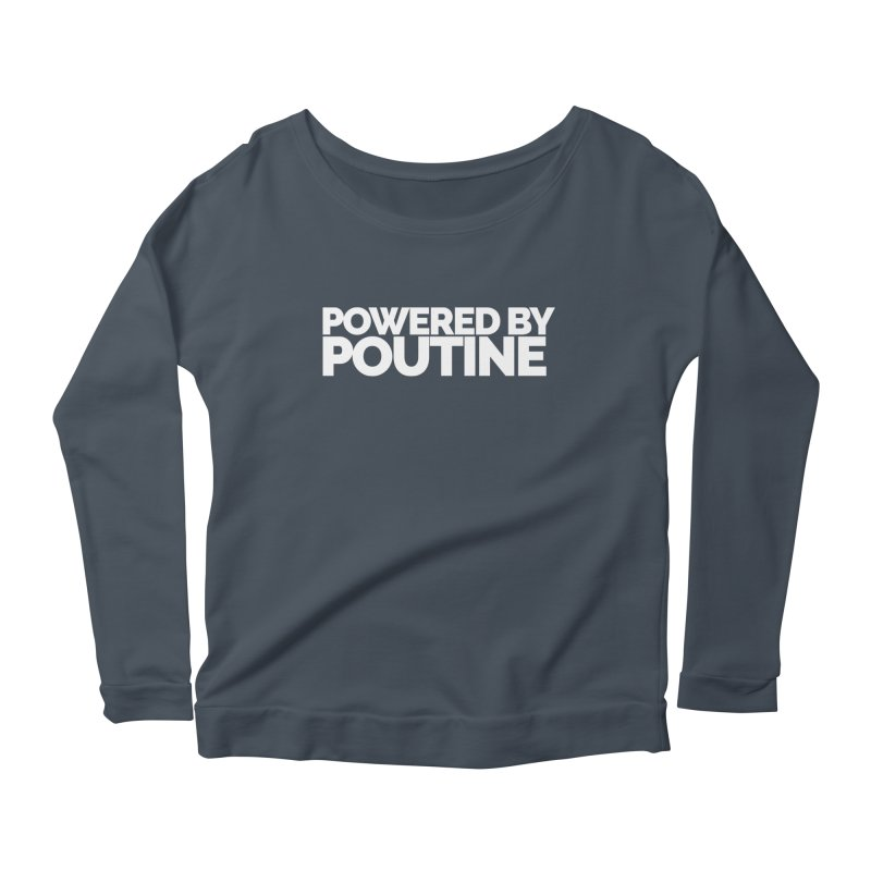 Powered by Poutine Women's Scoop Neck Longsleeve T-Shirt by Shirts by Hal Gatewood