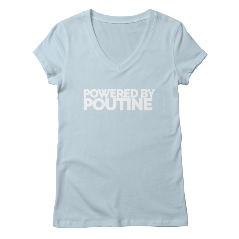 Powered by Poutine Women's V-Neck by Shirts by Hal Gatewood