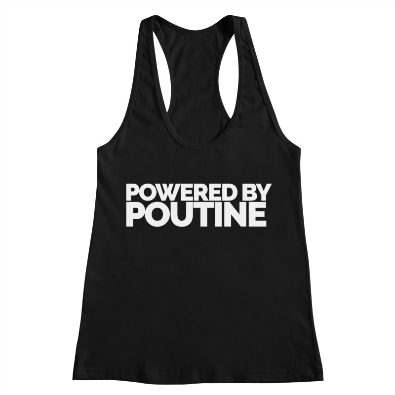 Powered by Poutine Women's Tank by Shirts by Hal Gatewood