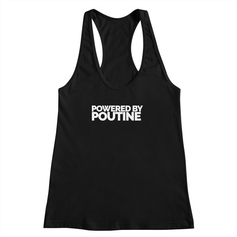 Powered by Poutine Women's Racerback Tank by Shirts by Hal Gatewood
