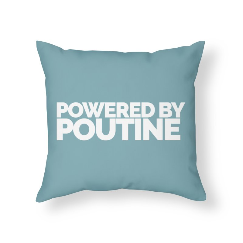 Powered by Poutine Home Throw Pillow by Shirts by Hal Gatewood