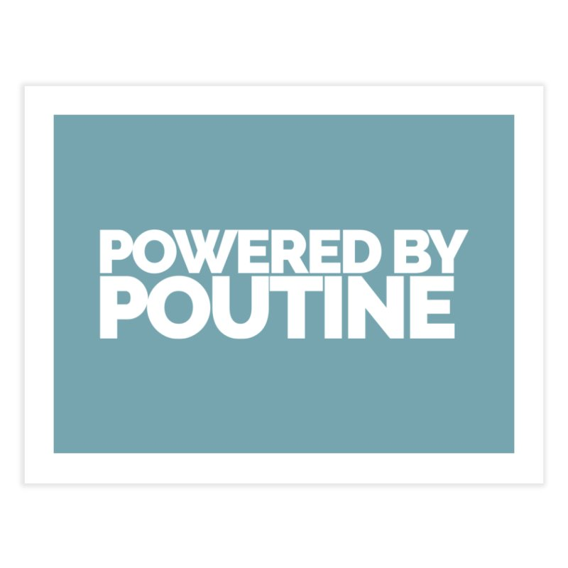 Powered by Poutine Home Fine Art Print by Shirts by Hal Gatewood
