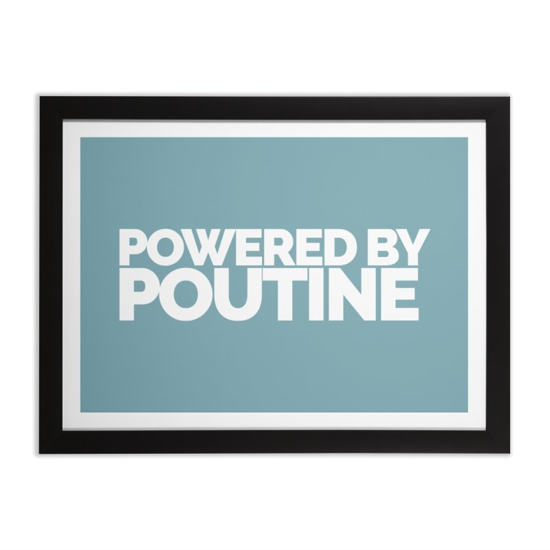 Powered by Poutine Home Framed Fine Art Print by Shirts by Hal Gatewood