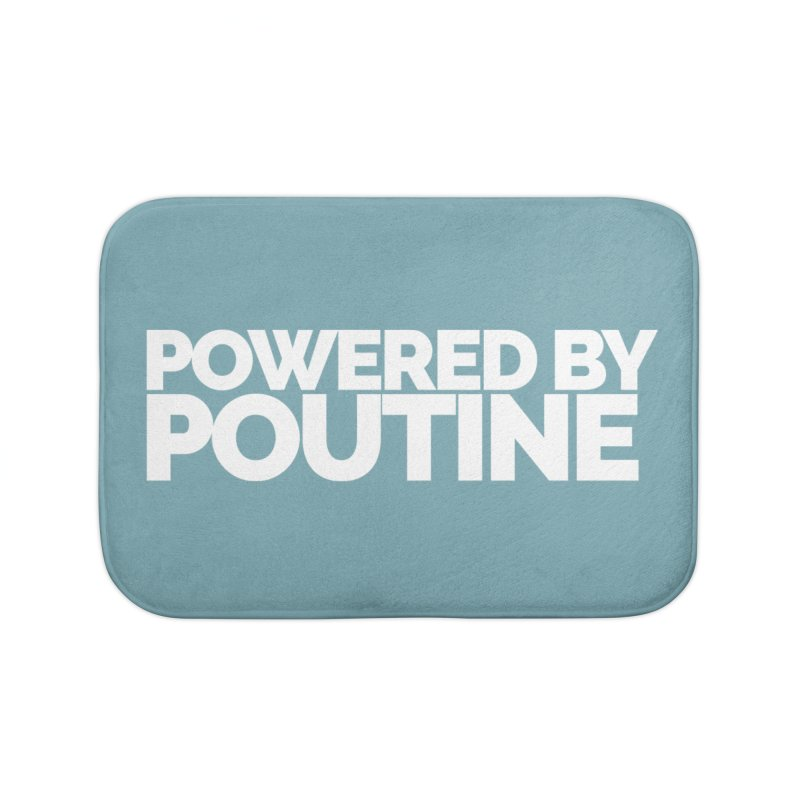 Powered by Poutine Home Bath Mat by Shirts by Hal Gatewood