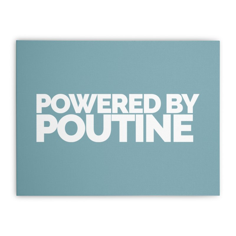 Powered by Poutine Home Stretched Canvas by Shirts by Hal Gatewood