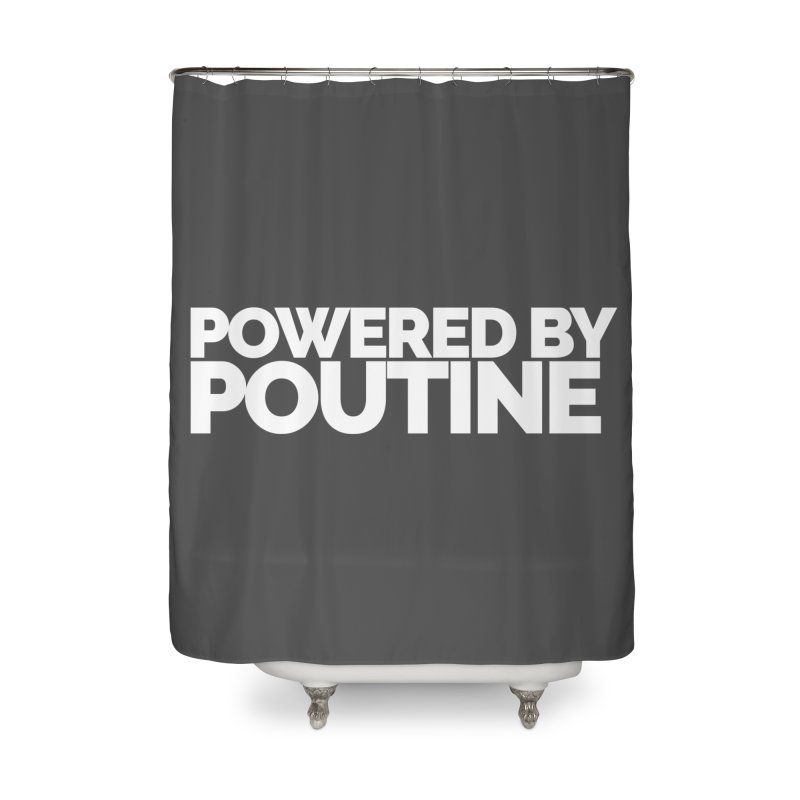 Powered by Poutine Home Shower Curtain by STRIHS