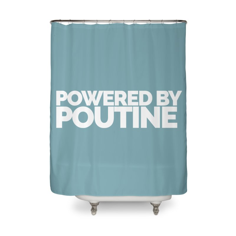 Powered by Poutine Home Shower Curtain by Shirts by Hal Gatewood