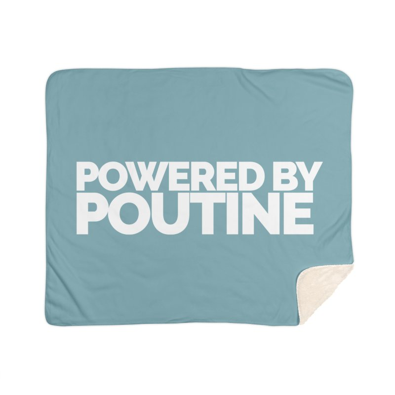 Powered by Poutine Home Sherpa Blanket Blanket by Shirts by Hal Gatewood