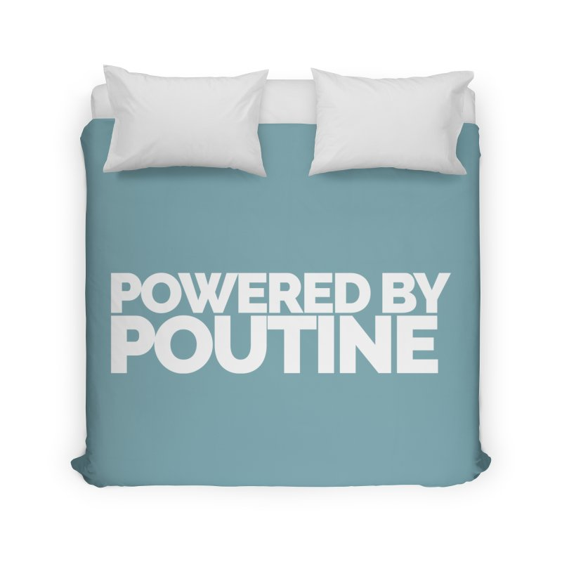 Powered by Poutine Home Duvet by Shirts by Hal Gatewood