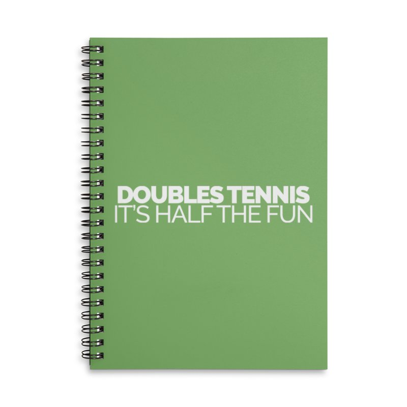 Doubles Tennis – It's Half the Fun Accessories Lined Spiral Notebook by Shirts by Hal Gatewood