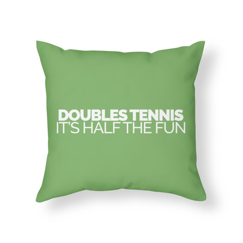Doubles Tennis – It's Half the Fun Home Throw Pillow by Shirts by Hal Gatewood