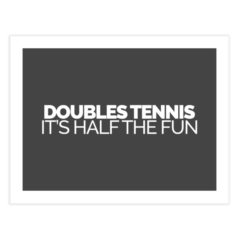Doubles Tennis – It's Half the Fun Home Fine Art Print by STRIHS