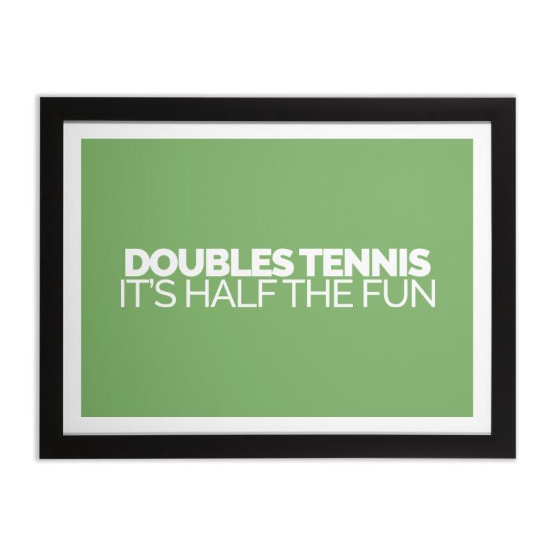 Doubles Tennis – It's Half the Fun Home Framed Fine Art Print by Shirts by Hal Gatewood