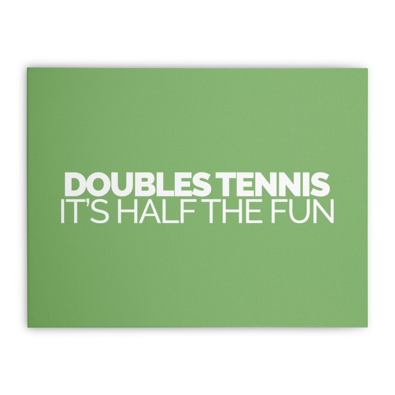 Doubles Tennis – It's Half the Fun Home Stretched Canvas by Shirts by Hal Gatewood