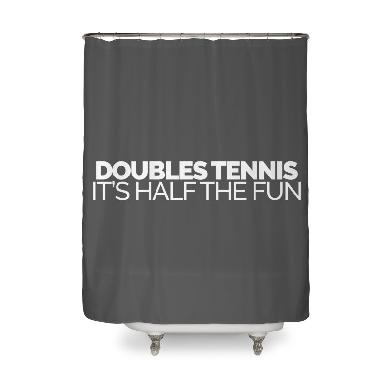 Doubles Tennis – It's Half the Fun Home Shower Curtain by STRIHS