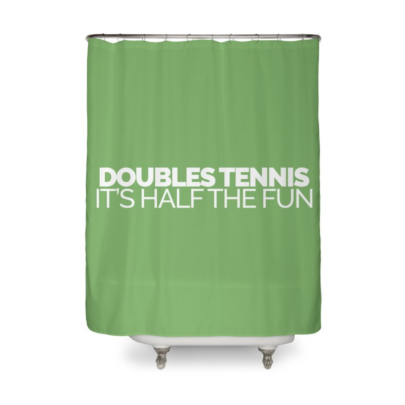 Doubles Tennis – It's Half the Fun Home Shower Curtain by Shirts by Hal Gatewood