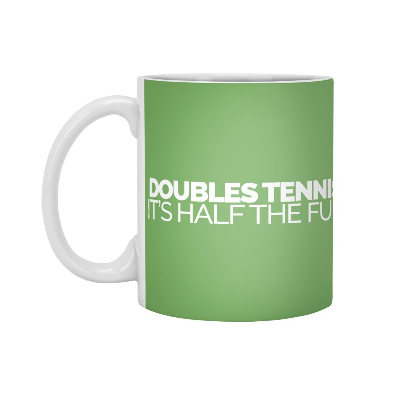 Doubles Tennis – It's Half the Fun Accessories Mug by Shirts by Hal Gatewood