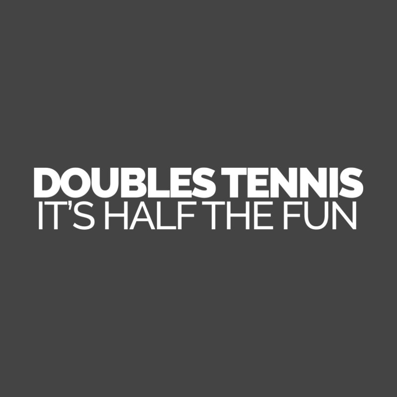 Doubles Tennis – It's Half the Fun Men's T-Shirt by STRIHS