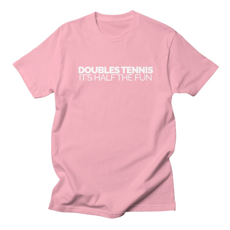 Doubles Tennis – It's Half the Fun Women's Regular Unisex T-Shirt by Shirts by Hal Gatewood