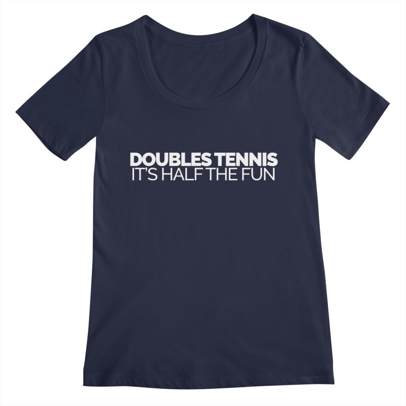 Doubles Tennis – It's Half the Fun Women's Regular Scoop Neck by Shirts by Hal Gatewood