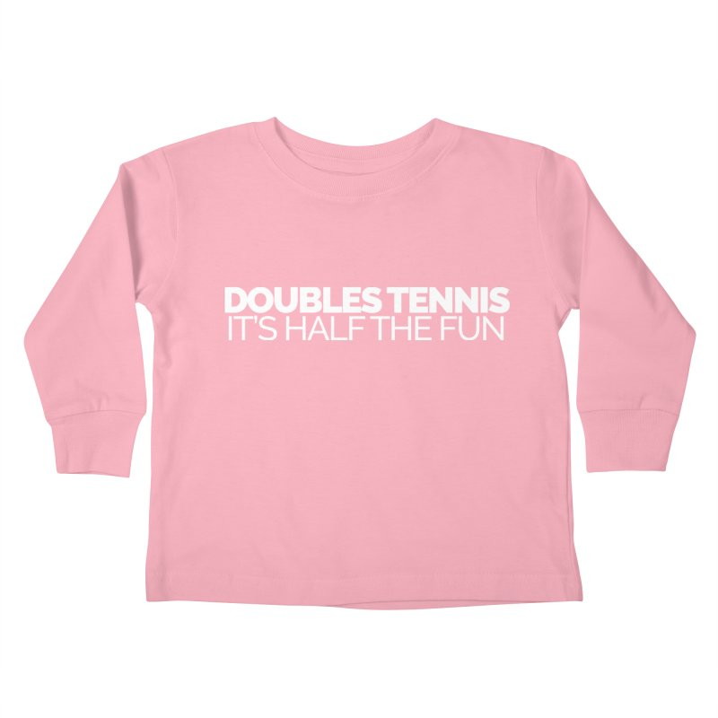 Doubles Tennis – It's Half the Fun Kids Toddler Longsleeve T-Shirt by Shirts by Hal Gatewood