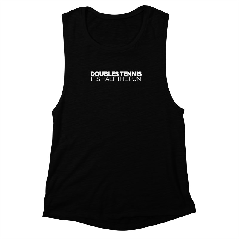 Doubles Tennis – It's Half the Fun Women's Muscle Tank by Shirts by Hal Gatewood