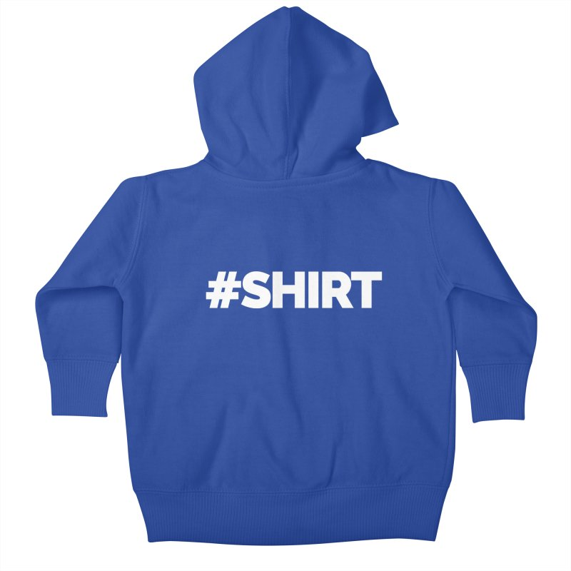 #SHIRT Kids Baby Zip-Up Hoody by Shirts by Hal Gatewood