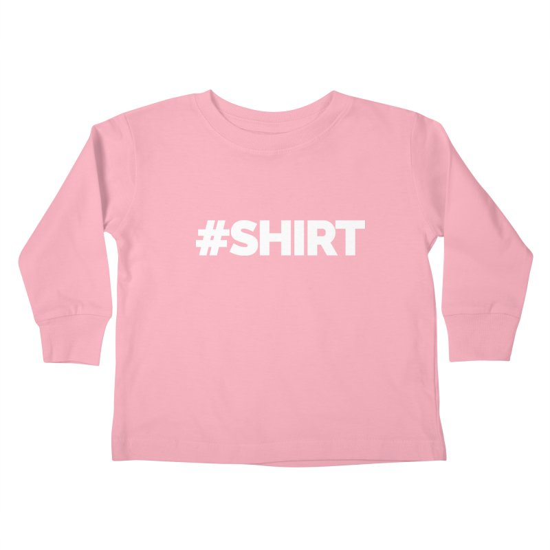 #SHIRT Kids Toddler Longsleeve T-Shirt by Shirts by Hal Gatewood
