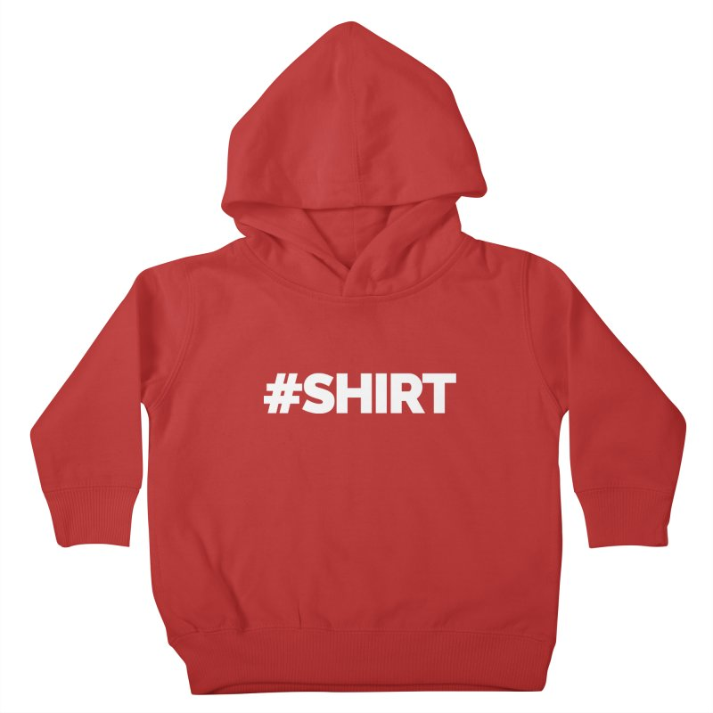 #SHIRT Kids Toddler Pullover Hoody by Shirts by Hal Gatewood
