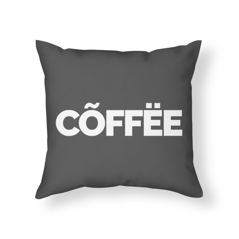 Authentic Cõffëe Home Throw Pillow by STRIHS