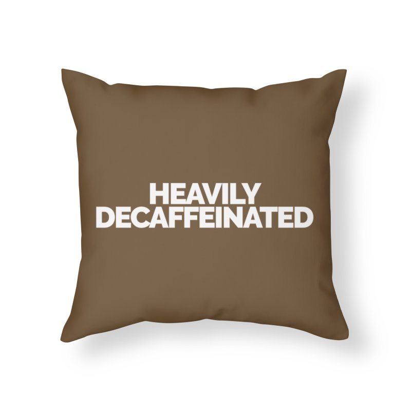 Heavily Decaffeinated Home Throw Pillow by Shirts by Hal Gatewood